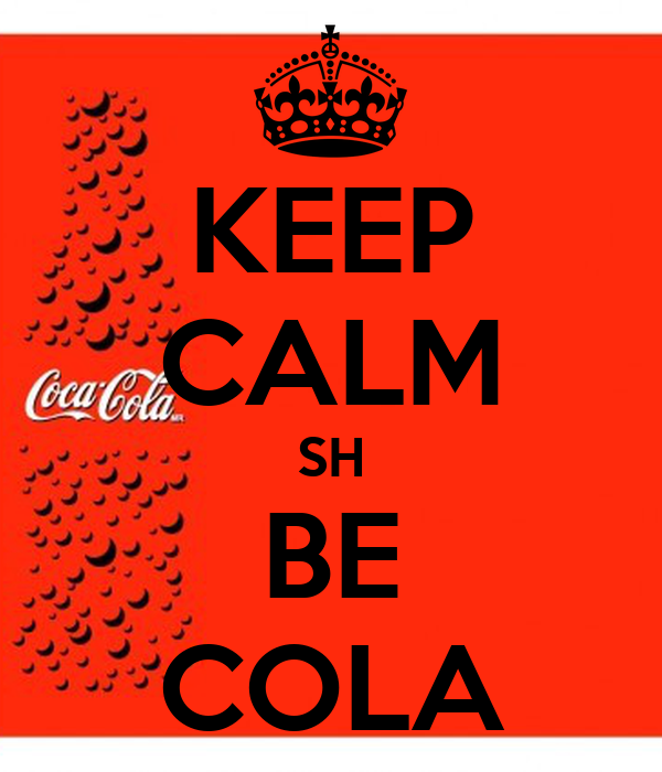 KEEP CALM SH BE COLA