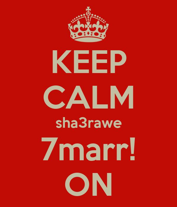 KEEP CALM sha3rawe 7marr! ON