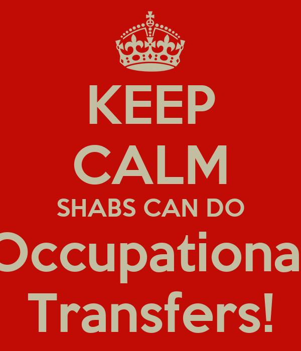 KEEP CALM SHABS CAN DO Occupational Transfers!