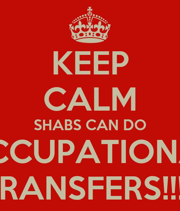 KEEP CALM SHABS CAN DO OCCUPATIONAL TRANSFERS!!!!!