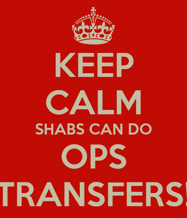 KEEP CALM SHABS CAN DO OPS TRANSFERS!