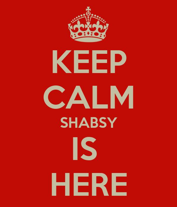 KEEP CALM SHABSY IS  HERE