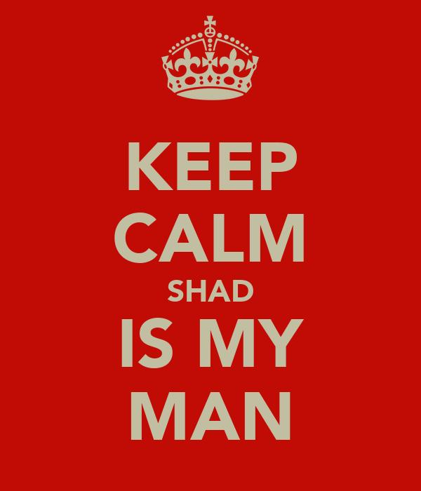 KEEP CALM SHAD IS MY MAN