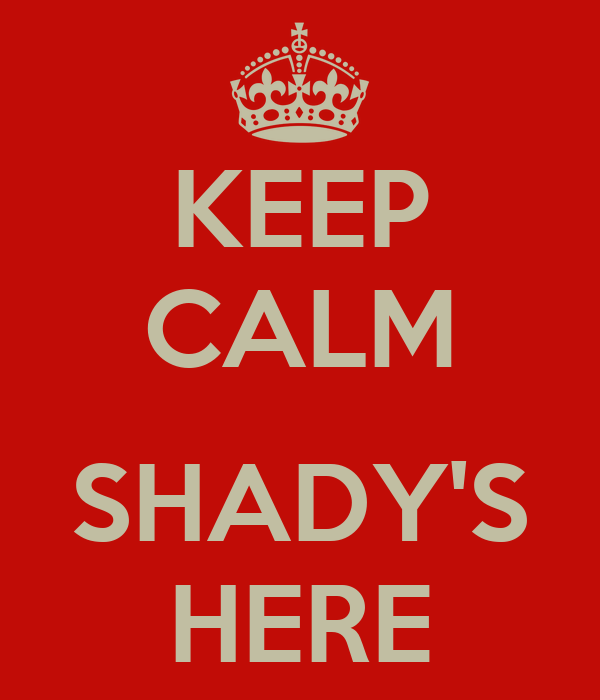 KEEP CALM  SHADY'S HERE