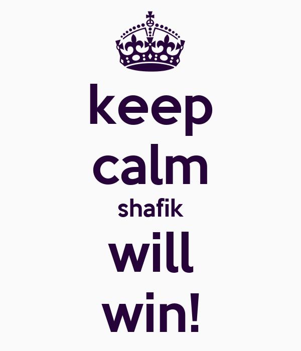 keep calm shafik will win!