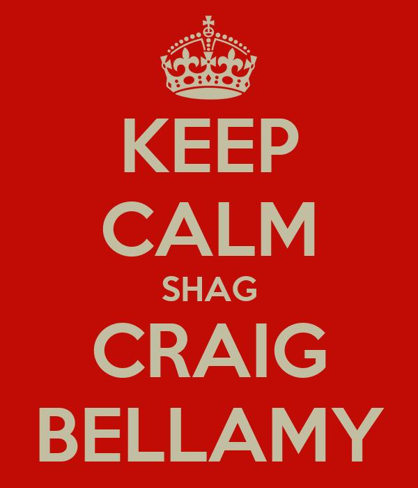 KEEP CALM SHAG CRAIG BELLAMY
