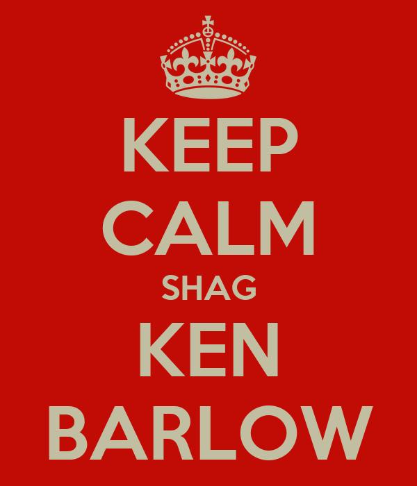 KEEP CALM SHAG KEN BARLOW