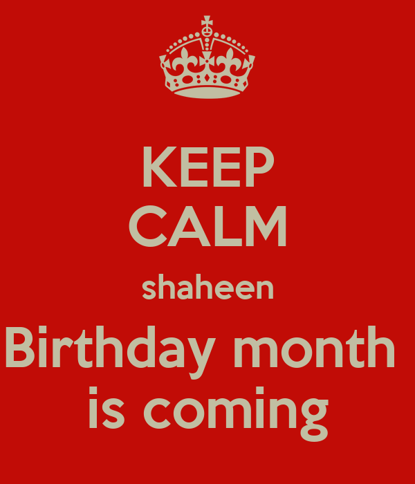 KEEP CALM shaheen Birthday month  is coming