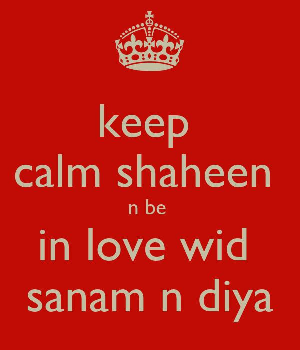 keep  calm shaheen  n be  in love wid  sanam n diya