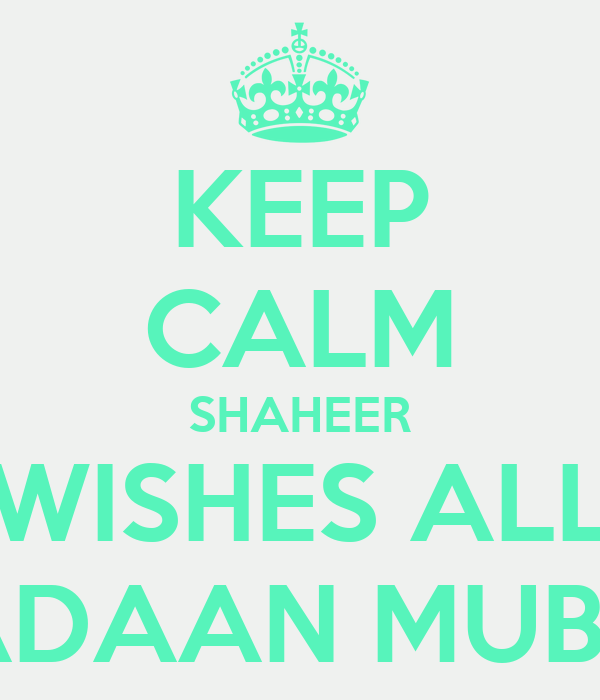 KEEP CALM SHAHEER WISHES ALL RAMADAAN MUBARAK