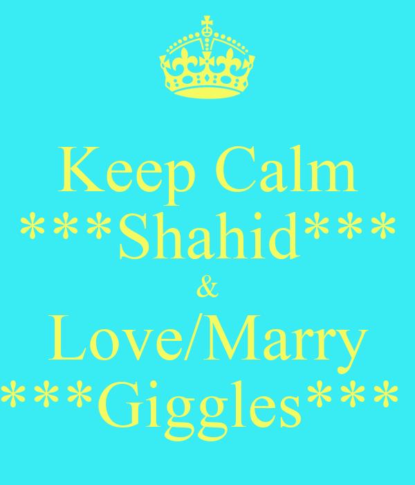 Keep Calm ***Shahid*** & Love/Marry ***Giggles***