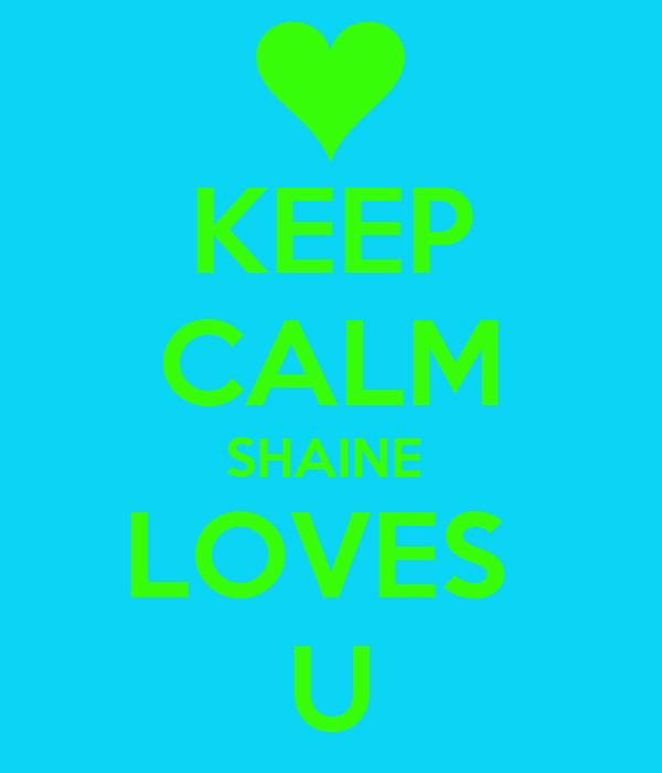 KEEP CALM SHAINE  LOVES  U