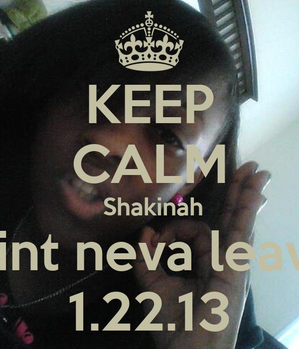 KEEP CALM   Shakinah  Aint neva leave 1.22.13