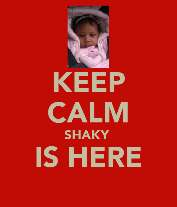 KEEP CALM SHAKY  IS HERE