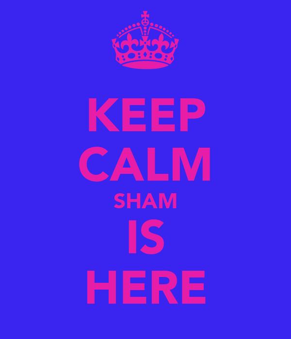 KEEP CALM SHAM IS HERE