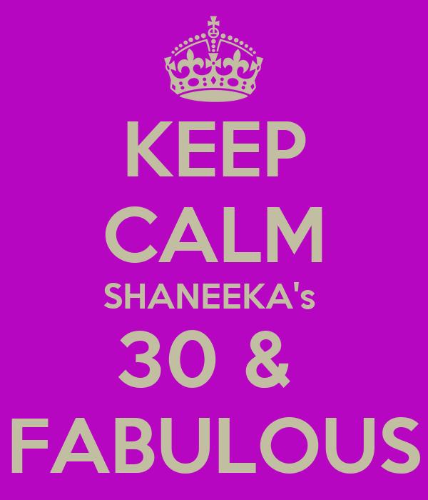 KEEP CALM SHANEEKA's  30 &  FABULOUS