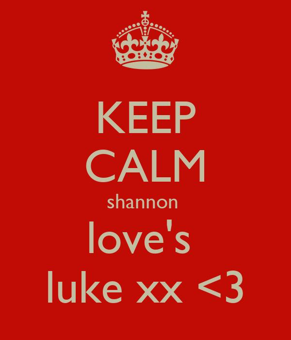 KEEP CALM shannon  love's  luke xx <3