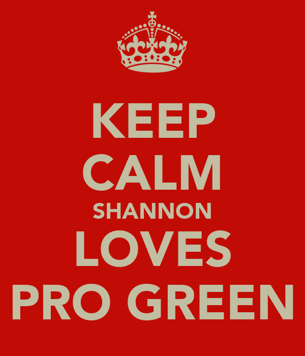 KEEP CALM SHANNON LOVES PRO GREEN