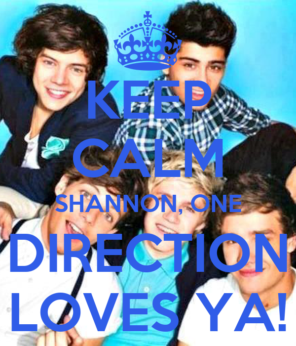 KEEP CALM SHANNON, ONE DIRECTION LOVES YA!