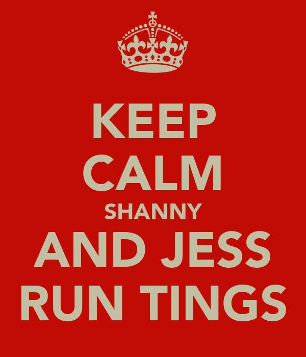 KEEP CALM SHANNY AND JESS RUN TINGS