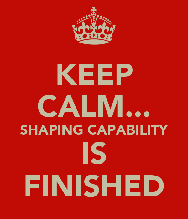 KEEP CALM... SHAPING CAPABILITY IS FINISHED