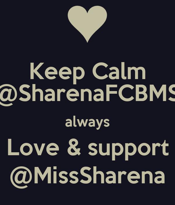 Keep Calm @SharenaFCBMS always Love & support @MissSharena