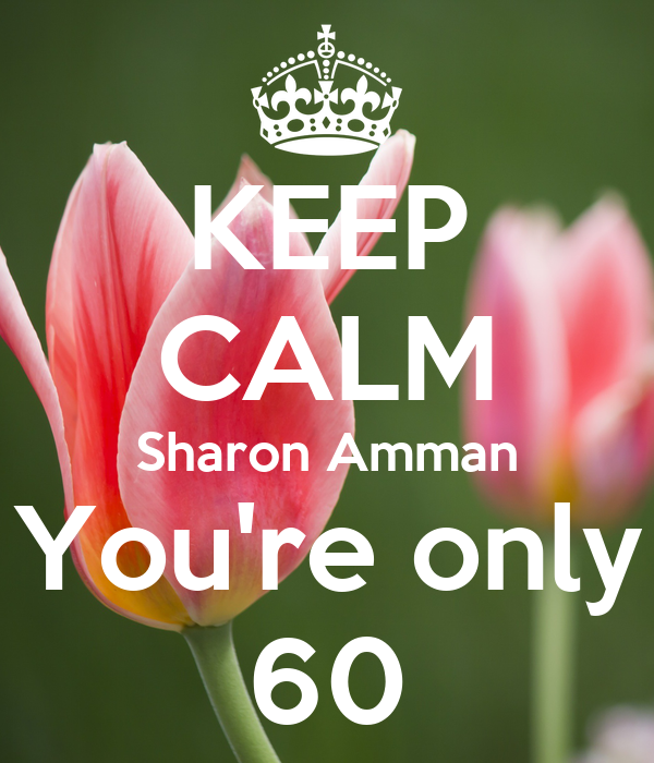 KEEP CALM Sharon Amman You're only 60