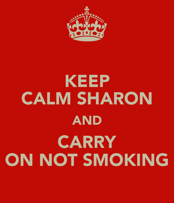KEEP CALM SHARON AND CARRY ON NOT SMOKING