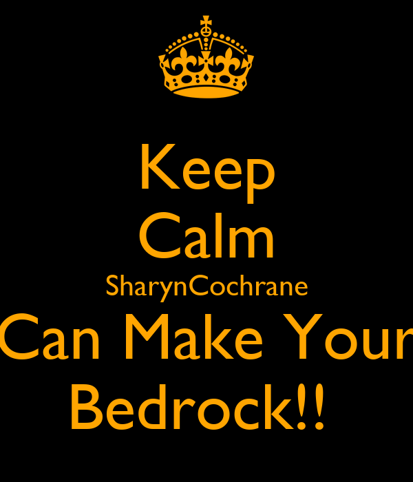 Keep Calm SharynCochrane Can Make Your Bedrock!!