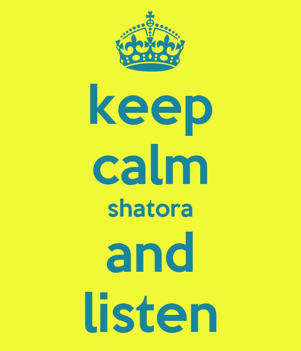 keep calm shatora and listen