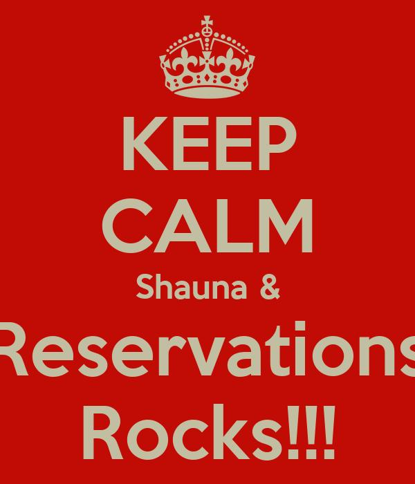 KEEP CALM Shauna & Reservations Rocks!!!