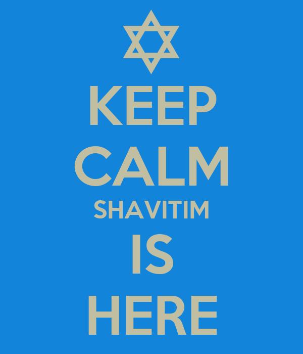 KEEP CALM SHAVITIM IS HERE
