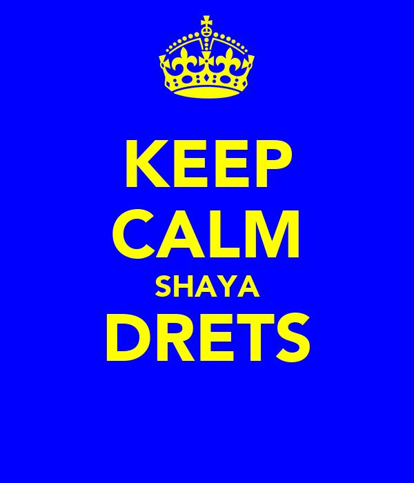 KEEP CALM SHAYA DRETS