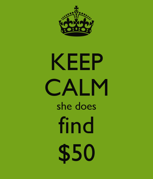 KEEP CALM she does find $50