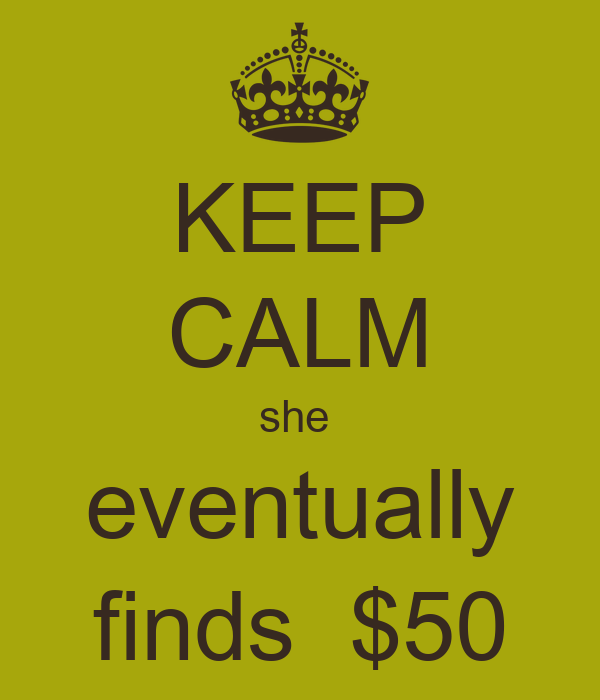 KEEP CALM she  eventually finds  $50