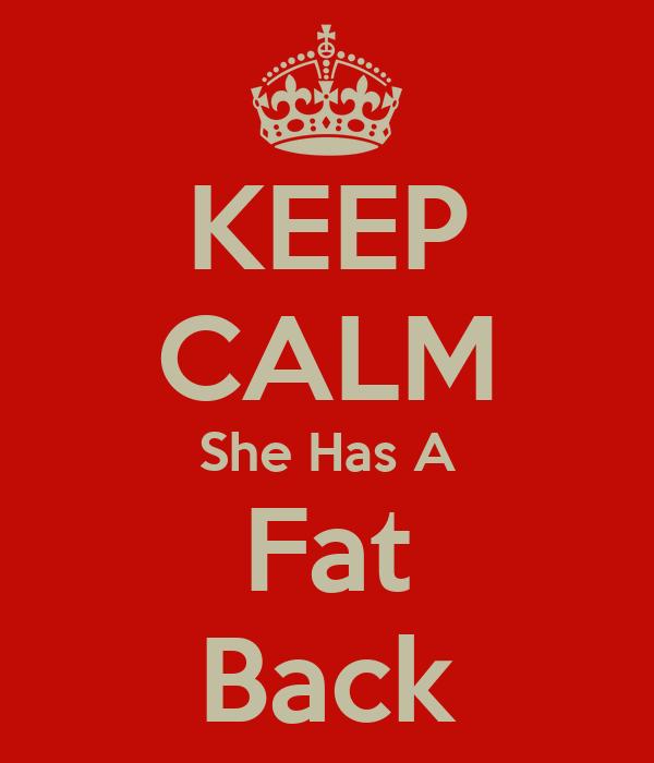 KEEP CALM She Has A Fat Back