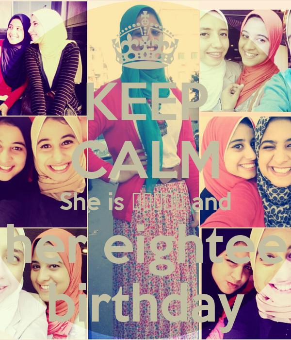 KEEP CALM She is صاحبي and it's her eighteenth birthday