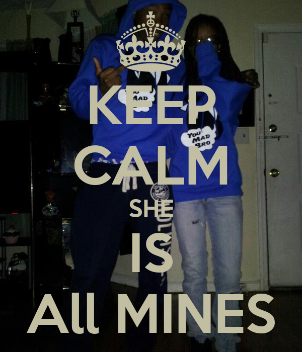 KEEP CALM SHE IS All MINES
