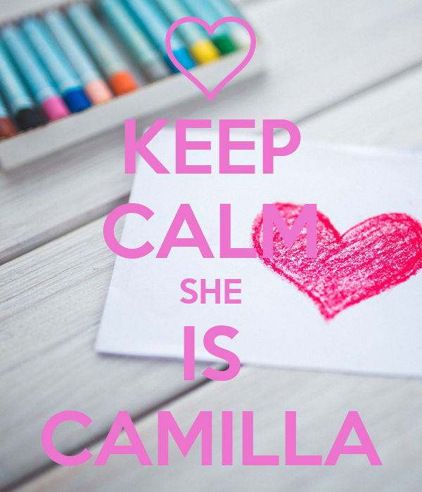 KEEP CALM SHE IS CAMILLA