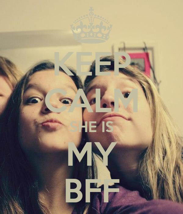 KEEP CALM SHE IS MY BFF