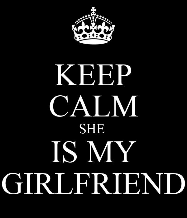 KEEP CALM SHE  IS MY GIRLFRIEND
