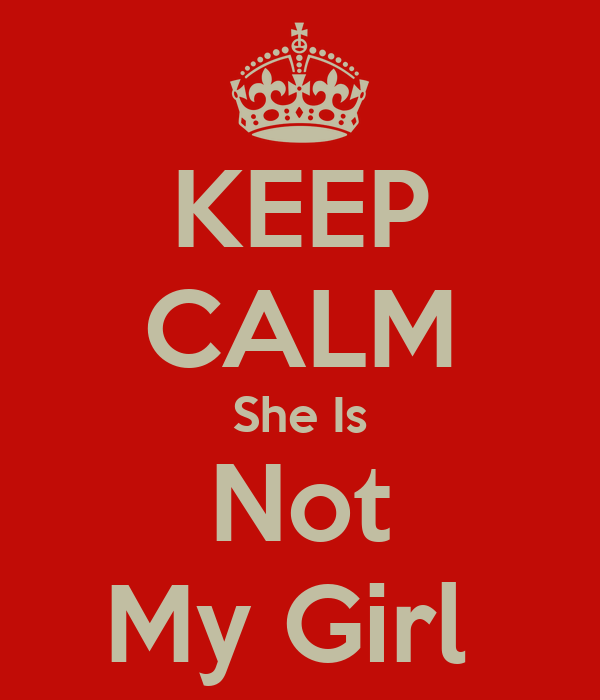KEEP CALM She Is Not My Girl