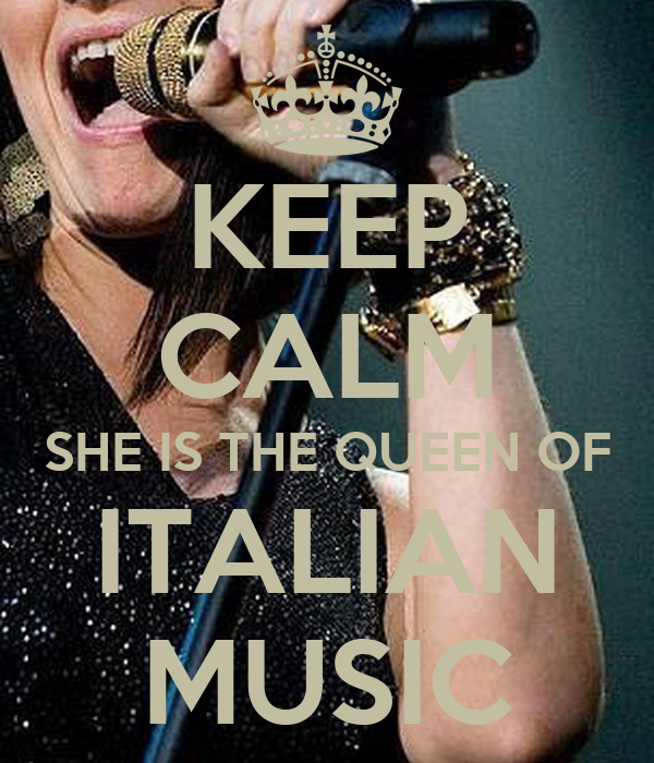 KEEP CALM SHE IS THE QUEEN OF ITALIAN MUSIC