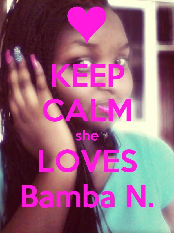 KEEP CALM she LOVES Bamba N.