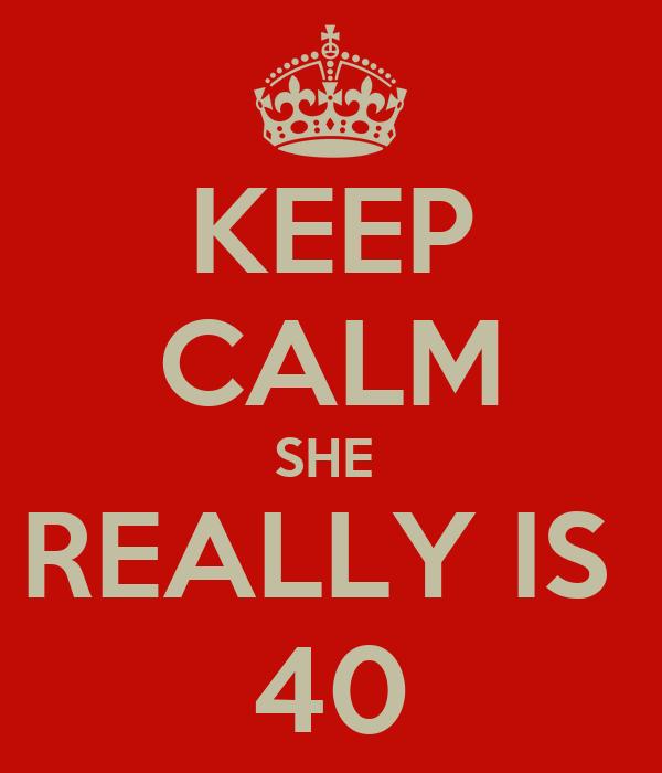 KEEP CALM SHE  REALLY IS  40