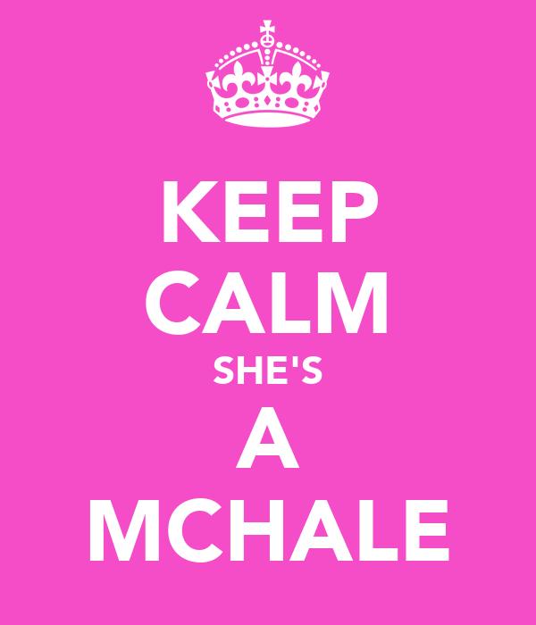 KEEP CALM SHE'S A MCHALE