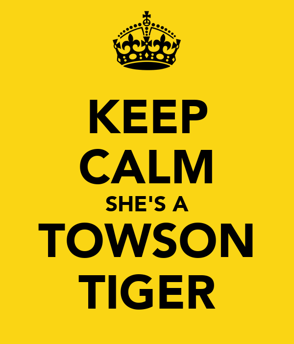 KEEP CALM SHE'S A TOWSON TIGER