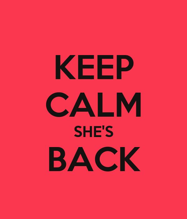 KEEP CALM SHE'S BACK