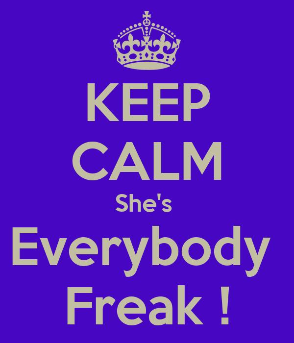 KEEP CALM She's  Everybody  Freak !