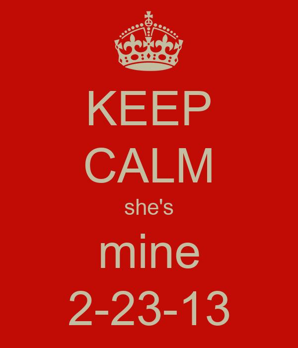 KEEP CALM she's mine 2-23-13